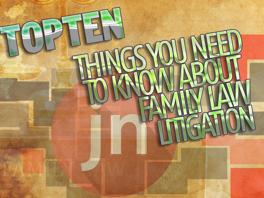 Top Ten Issues You Need To Know About Family Law Litigation