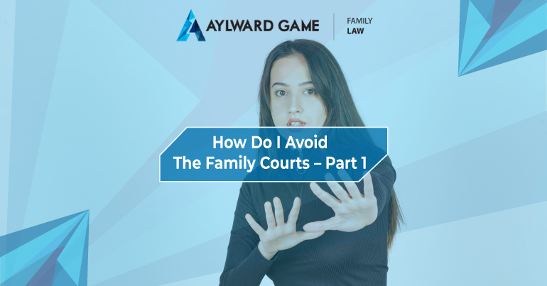 How Do I Avoid The Family Courts – Part 1