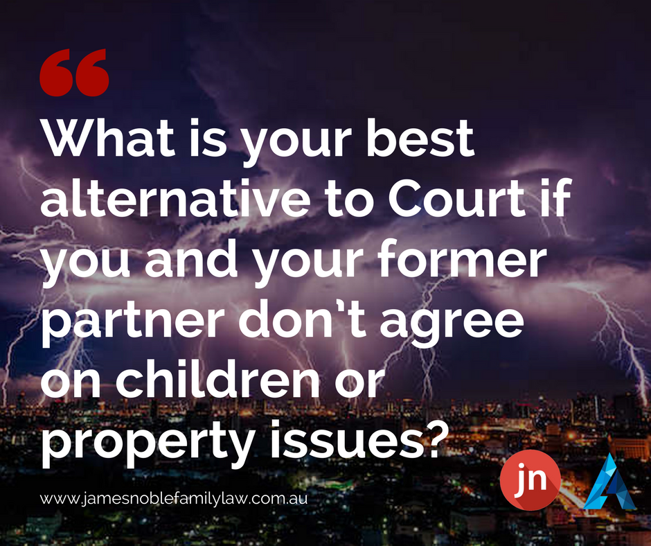 What is your best alternative to Court if you and your former partner don't agree on children or property issues?