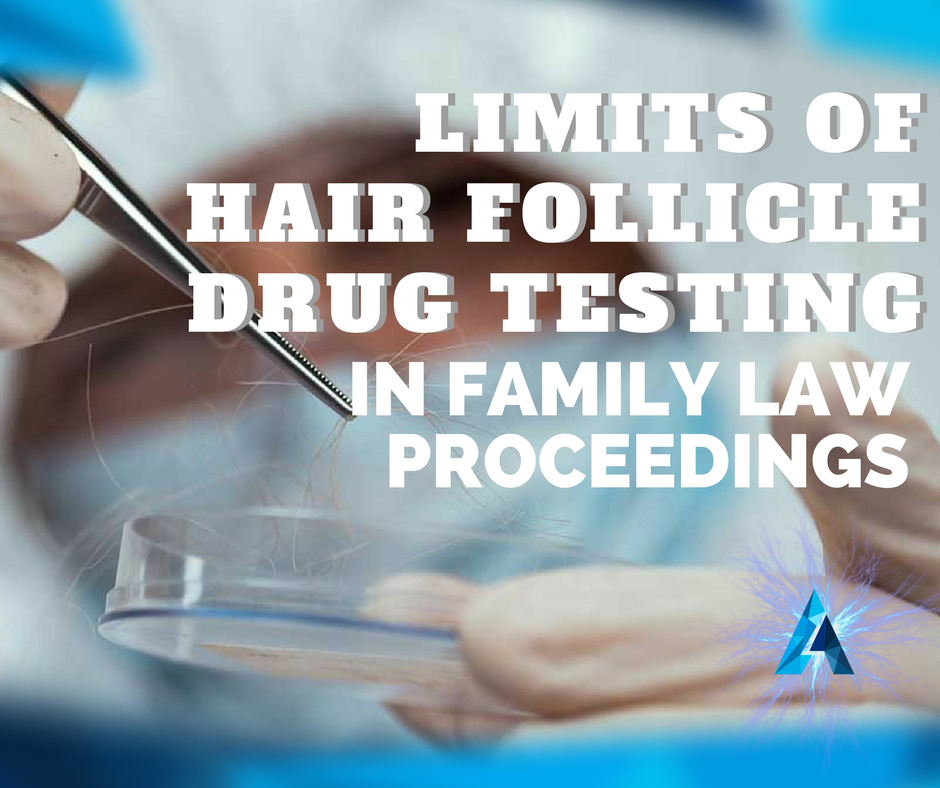 Limits of hair follicle drug testing in Family Law proceedings