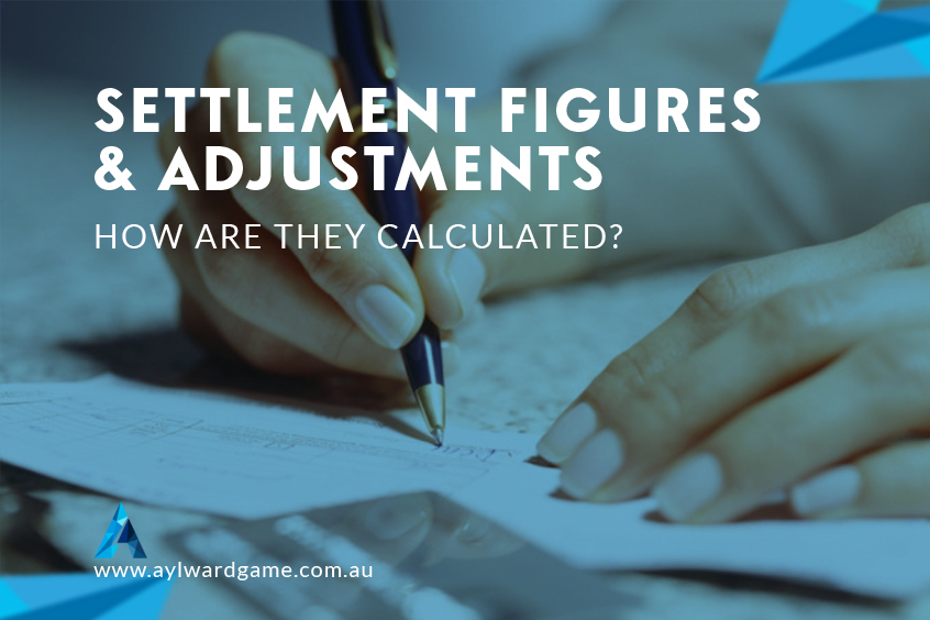 SETTLEMENT FIGURES & ADJUSTMENTS – HOW ARE THEY CALCULATED