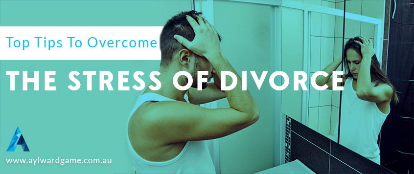 6 Top Tips To Overcome the Stress of Divorce