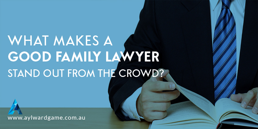 What Makes a Good Family Lawyer Brisbane stand out from the crowd?