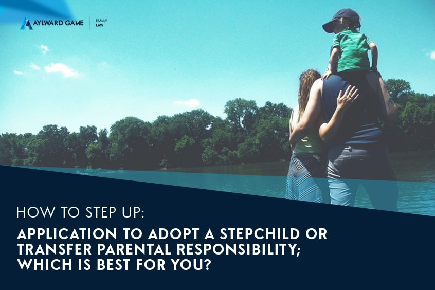 How To Step Up: Application to adopt a stepchild or transfer parental obligation; which is best for you?