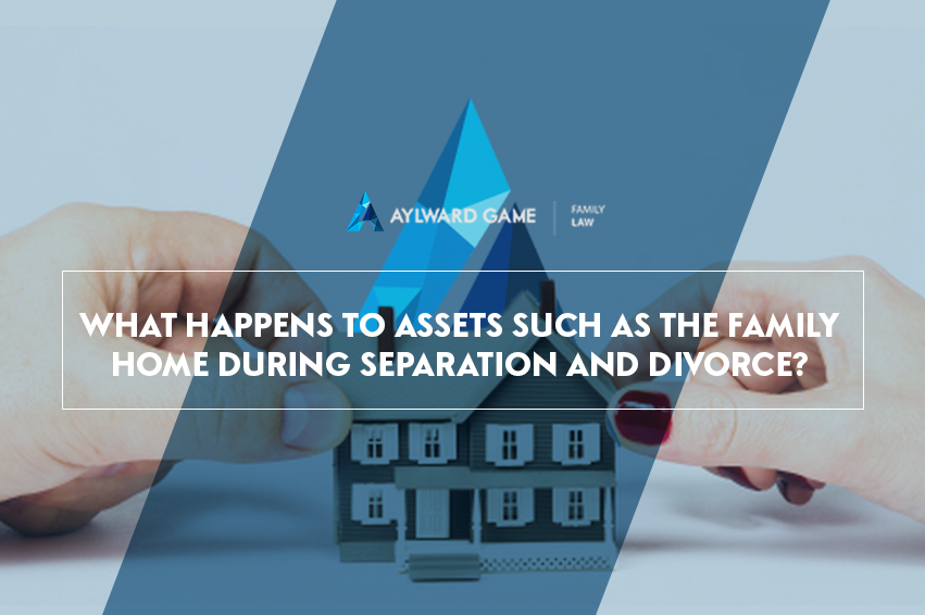 What happens to assets such as the family home during separation and divorce?