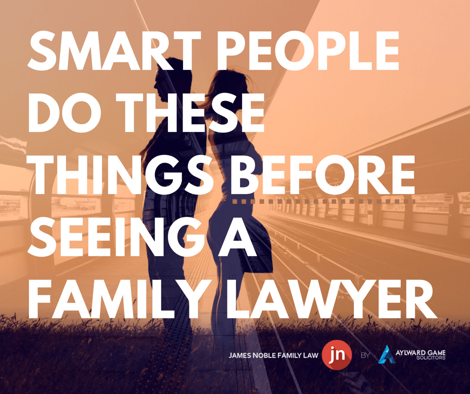 SMART PEOPLE DO THESE THINGS BEFORE SEEING A FAMILY LAWYER