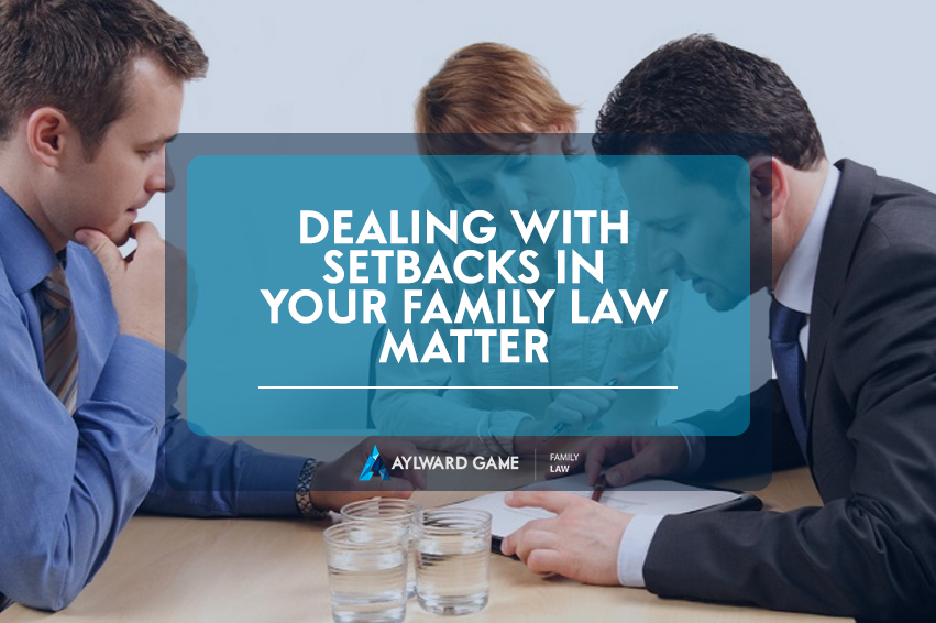 DEALING WITH SETBACKS IN YOUR FAMILY LAW MATTER