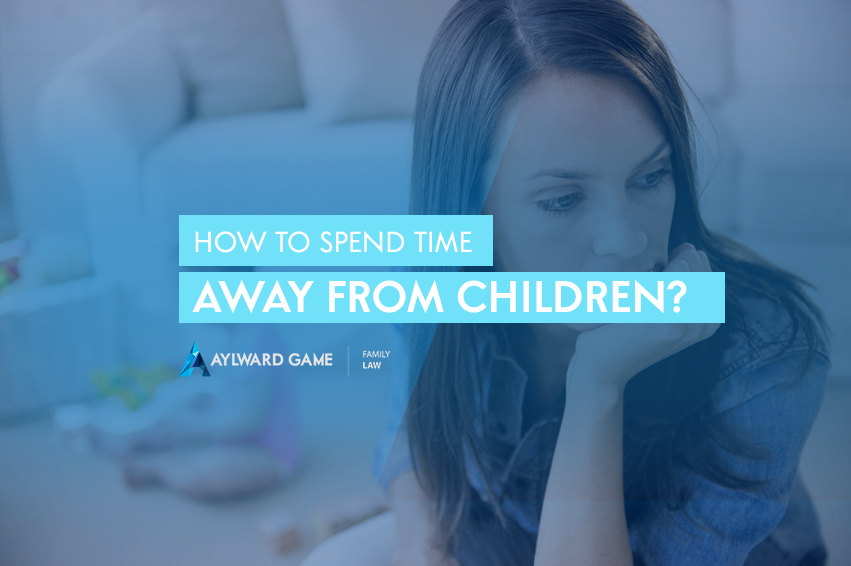 HOW TO SPEND TIME AWAY FROM CHILDREN?