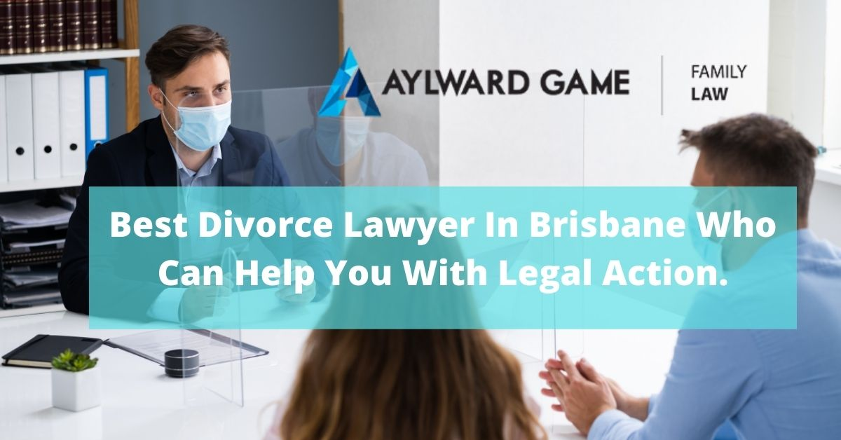 Best Divorce Lawyer In Brisbane Who Can Help You With Legal Action.