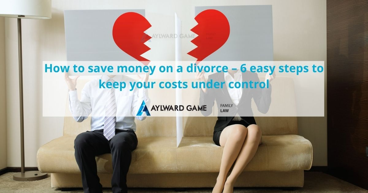 How to Save Money on a Divorce – 6 Easy Steps to Keep your Costs under Control