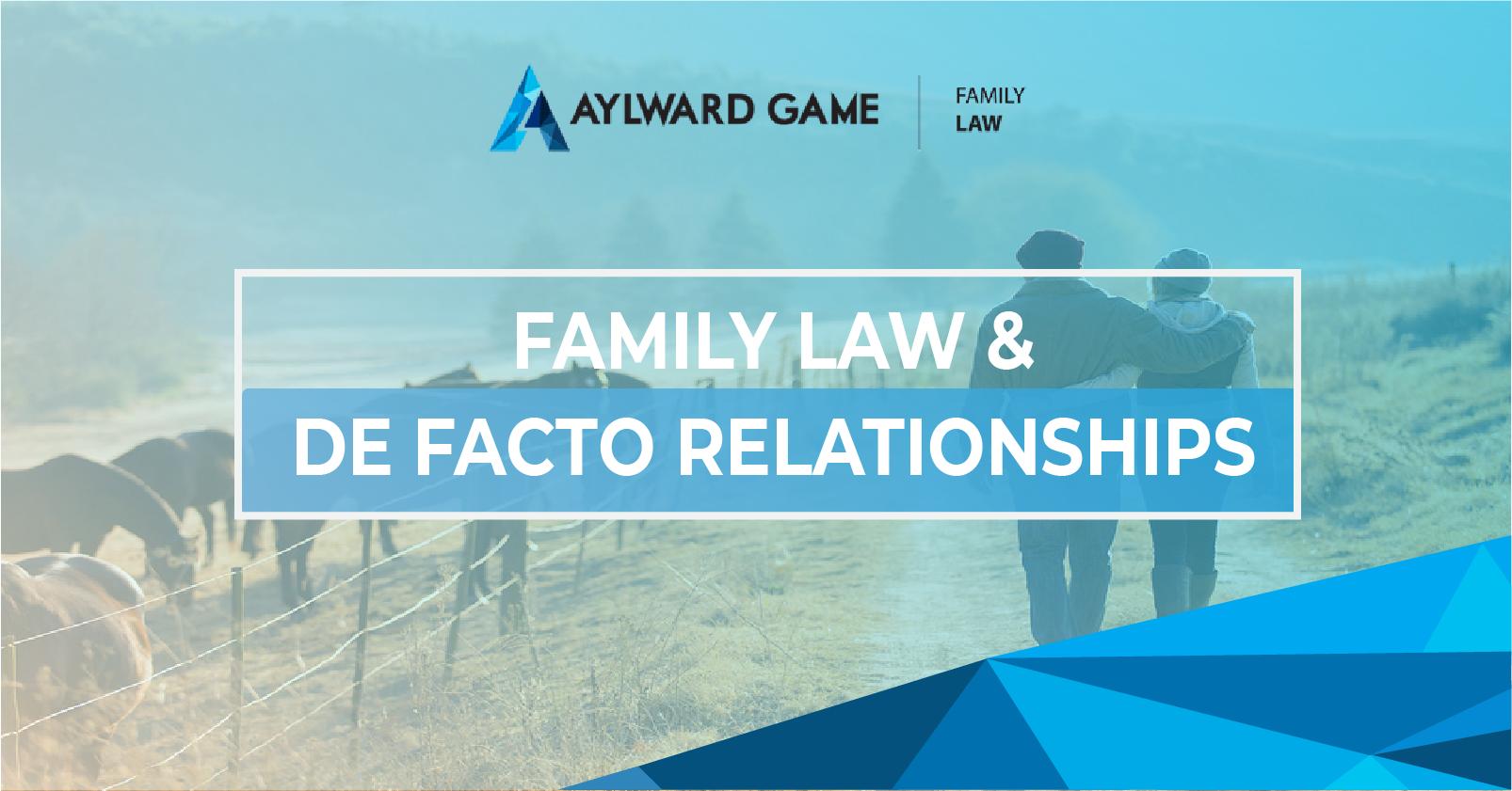 FAMILY LAW & DE FACTO RELATIONSHIPS